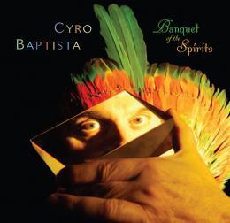 Cyro Baptista - Banquet of the Spirits